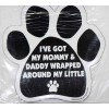 I've got Mommy & Daddy Wrapped Around My Little (paw print)